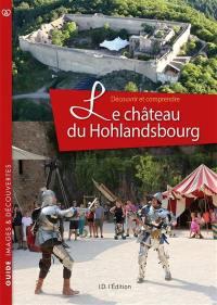 Découvrir et comprendre le château du Hohlandsbourg