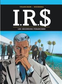 IRS. Volume 19, Les seigneurs financiers