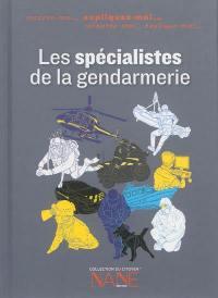 Les spécialistes de la gendarmerie : expliquez-moi...