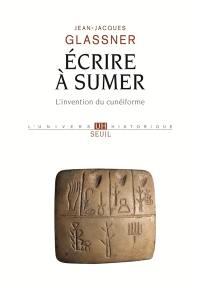 Ecrire à Sumer : l'invention du cunéiforme
