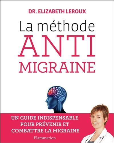 La méthode anti-migraine : un guide indispensable pour prévenir et combattre la migraine