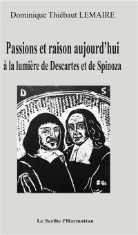 Passions et raison aujourd'hui à la lumière de Descartes et de Spinoza