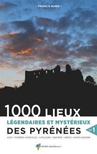 1.000 lieux légendaires et mystérieux des Pyrénées. Volume 1, 1.000 lieux légendaires et mystérieux des Pyrénées