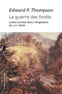 La guerre des forêts : luttes sociales dans l'Angleterre du XVIIIe siècle