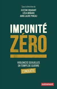 Impunité zéro : violences sexuelles en temps de guerre : l'enquête