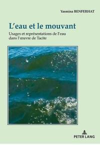 L'eau et le mouvant : usages et représentations de l'eau dans l'oeuvre de Tacite