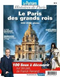 Parisien (Le), hors série : histoires de Paris. n° 2, Le Paris des grands rois : XVIIe-XVIIIe siècles : 100 lieux à découvrir sur les pas de Franck Ferrand