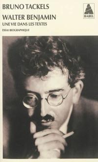 Walter Benjamin : une vie dans les textes : essai biographique