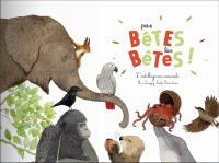 Pas bêtes les bêtes ! : l'intelligence animale