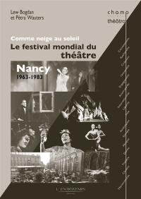 Comme neige au soleil : le festival mondial du théâtre : Nancy, 1963-1983