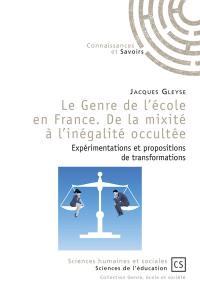 Le genre de l'école en France : de la mixité à l'inégalité occultée : expérimentations et propositions de transformations