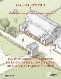 Gallia rustica : projet européen Rurland. Volume 1, Les campagnes du nord-est de la Gaule, de la fin de l'âge du fer à l'Antiquité tardive