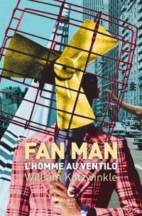 Fan man : l'homme au ventilo