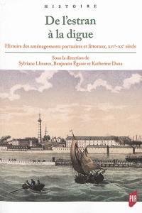 De l'estran à la digue : histoire des aménagements portuaires et littoraux, XVIe-XXe siècle