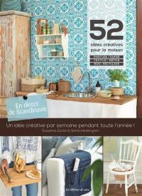 52 idées créatives pour la maison : peinture, papier, textile, béton, bois, recyclage : une idée créative par semaine pendant toute l'année !