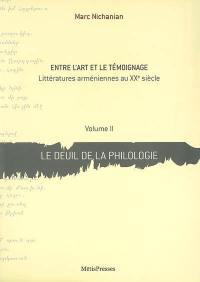 Entre l'art et le témoignage : littératures arméniennes au XXe siècle. Volume 2, Le deuil de la philologie