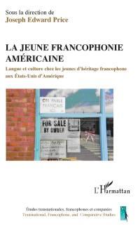 La jeune francophonie américaine : langue et culture chez les jeunes d'héritage francophone aux Etats-Unis d'Amérique