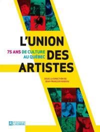 L'Union des artistes  : 75 ans de culture au Québec