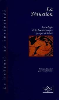 La séduction : anthologie de la poésie érotique grecque et latine