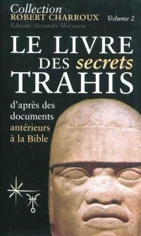 Collection Robert Charroux. Volume 2, Le livre des secrets trahis : d'après des documents antérieurs à la Bible