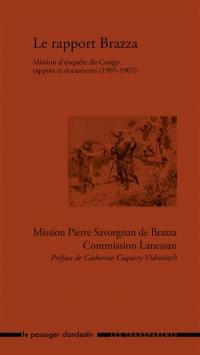 Le rapport Brazza : mission d'enquête du Congo : rapport et documents,1905-1907