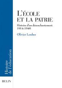 L'école et la patrie : histoire d'un désenchantement 1914-1940