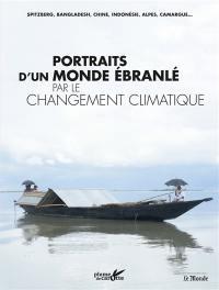 Portraits d'un monde ébranlé par le changement climatique : Spitzberg, Bangladesh, Chine, Indonésie, Alpes, Camargue...