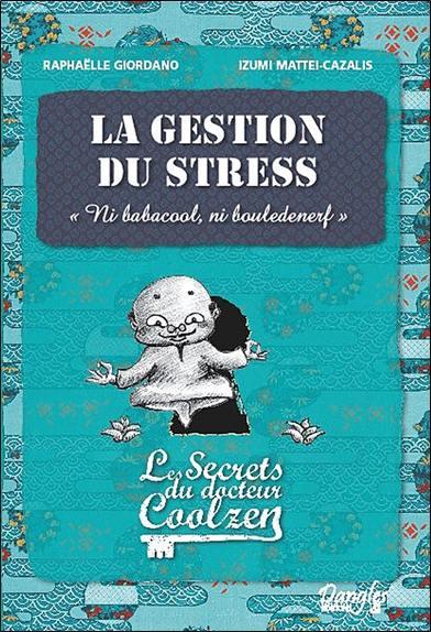Les secrets du docteur Coolzen, La gestion du stress : ni babacool, ni bouledenerf