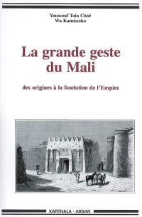 La grande geste du Mali : des origines à la fondation de l'Empire : des traditions de Krina aux colloques de Bamako