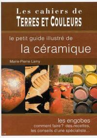Le petit guide illustré de la céramique : les engobes, comment faire ? des recettes, les conseils d'un spécialiste