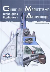 Guide du maquettisme : aéronautique : techniques appliquées