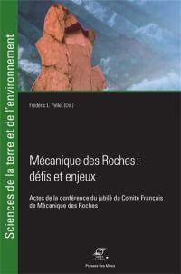 Mécanique des roches : défis et enjeux : actes de la conférence du jubilé du Comité français de mécanique des roches