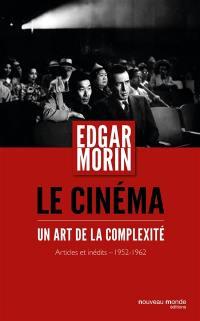 Le cinéma, un art de la complexité : articles et inédits, 1952-1962