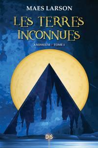 Les terres inconnues. Volume 1, Amisseum
