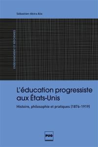 L'éducation progressiste aux Etats-Unis : histoire, philosophie et pratiques : 1876-1919
