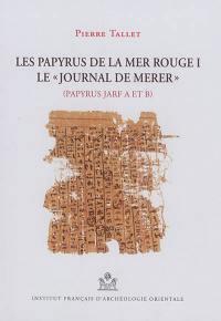 Les papyrus de la mer Rouge. Volume 1, Le journal de Merer, papyrus Jarf A et B
