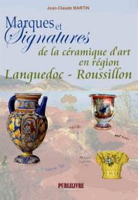 Marques et signatures de la céramique d'art en région Languedoc-Roussillon : du XIVe siècle à nos jours