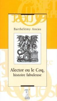 Alector ou Le coq : histoire fabuleuse