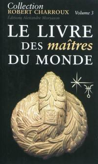 Collection Robert Charroux. Volume 3, Le livre des maîtres du monde