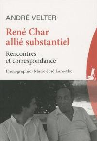 René Char, allié substantiel : rencontres et correspondance