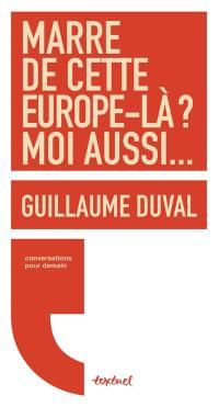 Marre de cette Europe-là ? Moi aussi...