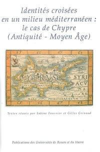 Identités croisées en un milieu méditerranéen : le cas de Chypre (Antiquité-Moyen Age)