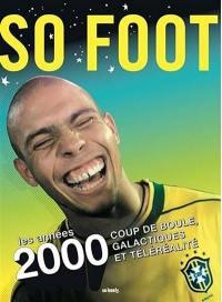 So foot : les années 2000 : coup de boule, galactiques et téléréalité