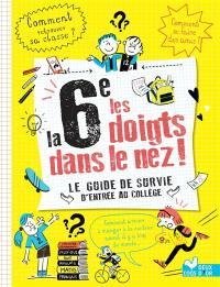 La 6e les doigts dans le nez ! : le guide de survie d'entrée au collège