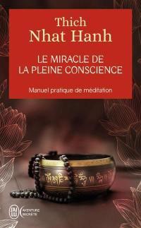 Le miracle de la pleine conscience : manuel pratique de méditation