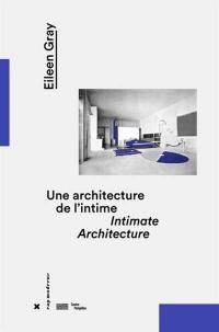 Eileen Gray, une architecture de l'intime = Eileen Gray, intimate architecture