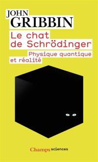 Le chat de Schrödinger : physique quantique et réalité