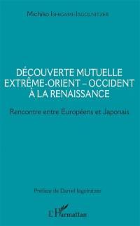 Découverte mutuelle Extrême-Orient-Occident à la Renaissance