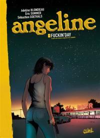 Angeline. Volume 1, Fuckin'day