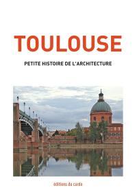 Toulouse, petite histoire de l'architecture